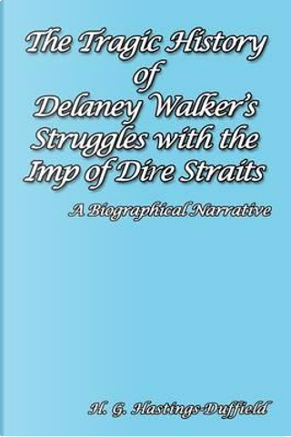 The Tragic History of Delaney Walker's Struggles with the Imp of Dire Straits by H. G. Hastings-duffield