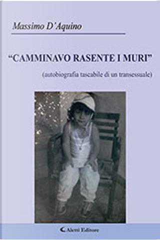 Camminavo rasente i muri by Massimo D'Aquino