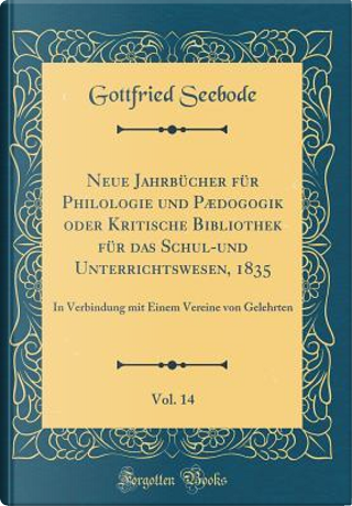Neue Jahrbücher für Philologie und Pædogogik oder Kritische Bibliothek für das Schul-und Unterrichtswesen, 1835, Vol. 14 by Gottfried Seebode