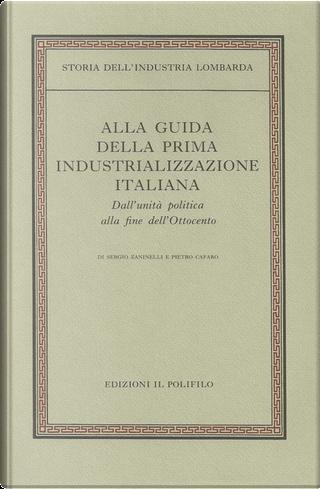 Storia dell'industria lombarda by Pietro Cafaro, Sergio Zaninelli