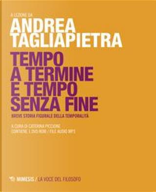 Tempo a termine e tempo senza fine. Breve storia figurale della temporalità. Con DVD-ROM by Andrea Tagliapietra