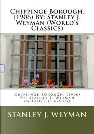 Chippinge Borough by Stanley J. Weyman