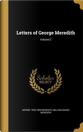 LETTERS OF GEORGE MEREDITH V02 by George 1828-1909 Meredith