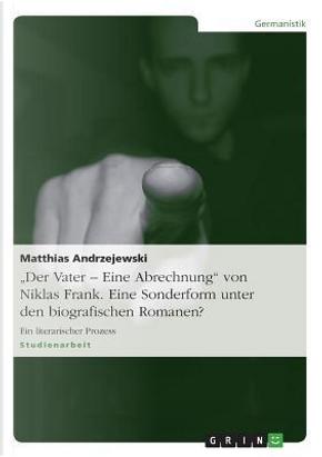 """""""Der Vater - Eine Abrechnung"""" von Niklas Frank. Eine Sonderform unter den biografischen Romanen? by Matthias Andrzejewski"""