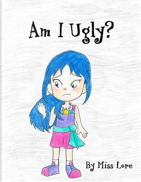 Am I Ugly? by Miss lore