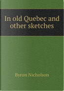 In Old Quebec and Other Sketches by Byron Nicholson