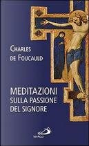 Meditazioni sulla passione del Signore by Charles De Foucauld