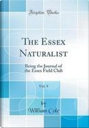 The Essex Naturalist, Vol. 9 by William Cole