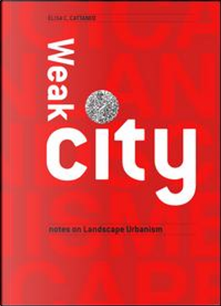 Weak city. Note on landscape urbanism by Elisa Cattaneo