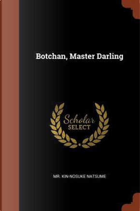 Botchan, Master Darling by MR Kin-Nosuke Natsume