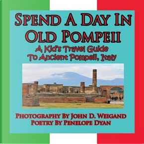 Spend A Day In Old Pompeii, A Kid's Travel Guide To Ancient Pompeii, Italy by Penelope Dyan