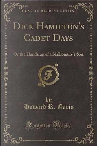 Dick Hamilton's Cadet Days by Howard R. Garis