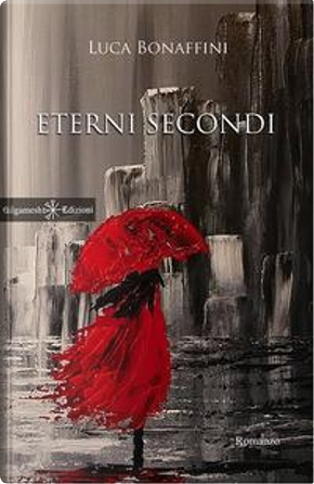Eterni secondi by Luca Bonaffini