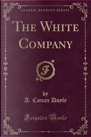 The White Company (Classic Reprint) by A. Conan Doyle