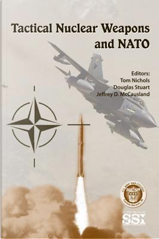 Tactical Nuclear Weapons and NATO by Tom Nichols