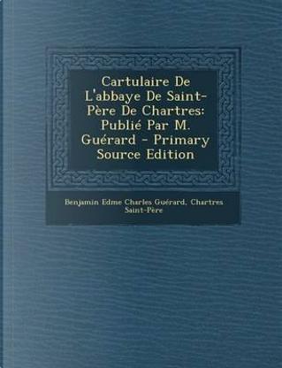 Cartulaire de L'Abbaye de Saint-Pere de Chartres by Benjamin Guerard