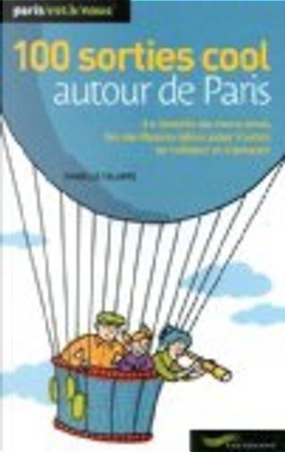 100 sorties cool autour de Paris by Isabelle Calabre