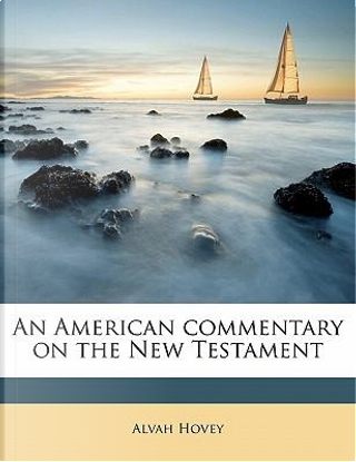 An American Commentary on the New Testament by Alvah Hovey