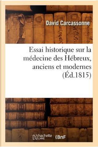 Essai Historique Sur la Medecine des Hebreux, Anciens et Modernes (ed.1815) by Carcassonne d
