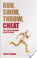 Run, Swim, Throw, Cheat:The science behind drugs in sport by Chris Cooper