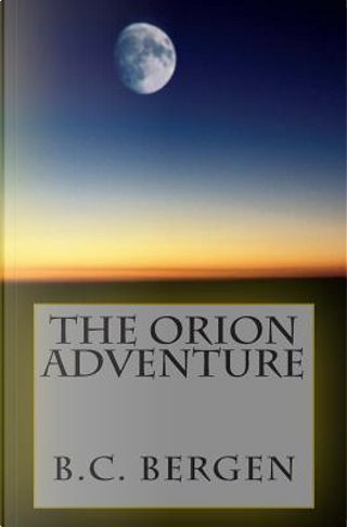 The Orion Adventure by B. C. Bergen