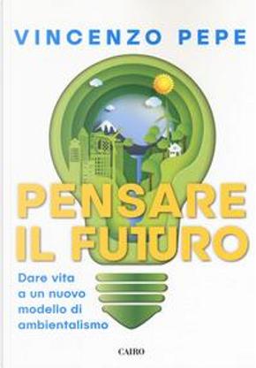 Pensare il futuro. Dare vita a un nuovo modello di ambientalismo by Vincenzo Pepe