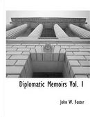 Diplomatic Memoirs Vol. 1 by John W. Foster