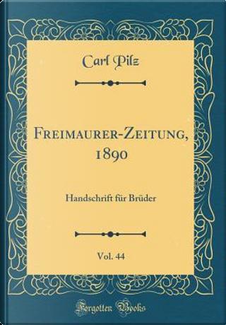 Freimaurer-Zeitung, 1890, Vol. 44 by Carl Pilz
