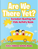 Are We There Yet? Boredom Busting Fun Kids Activity Book by Bobo's Children Activity Books
