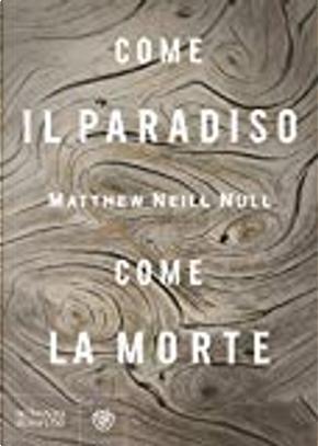 Come il paradiso, come la morte by Matthew Neill Null