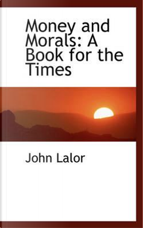 Money and Morals by John Lalor