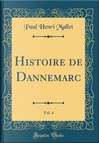 Histoire de Dannemarc, Vol. 4 (Classic Reprint) by Paul Henri Mallet