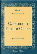 Q. Horatii Flacci Opera (Classic Reprint) by Horace Horace