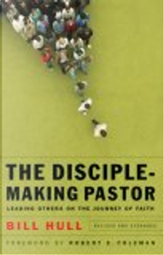 Disciple-Making Pastor, The, rev. & exp. ed. by Bill Hull