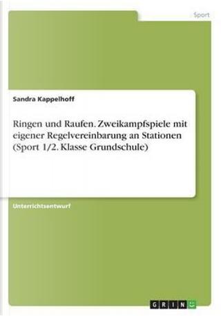 Ringen und Raufen. Zweikampfspiele mit eigener Regelvereinbarung an Stationen (Sport 1/2. Klasse Grundschule) by Sandra Kappelhoff
