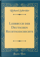 Lehrbuch der Deutschen Rechtsgeschichte (Classic Reprint) by Richard Schröder