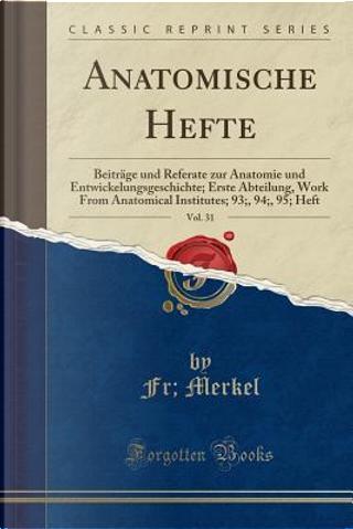 Anatomische Hefte, Vol. 31 by Fr Merkel