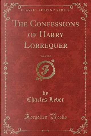 The Confessions of Harry Lorrequer, Vol. 2 of 2 (Classic Reprint) by Charles Lever
