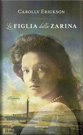 La figlia della zarina by Carolly Erickson