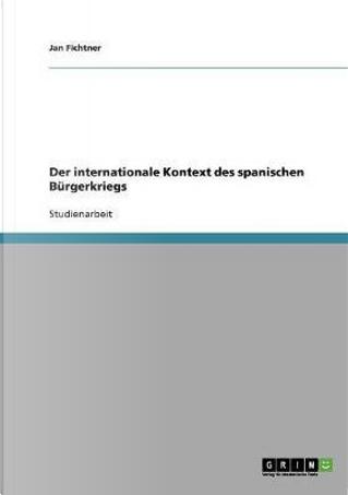 Der internationale Kontext des spanischen Bürgerkriegs by Jan Fichtner