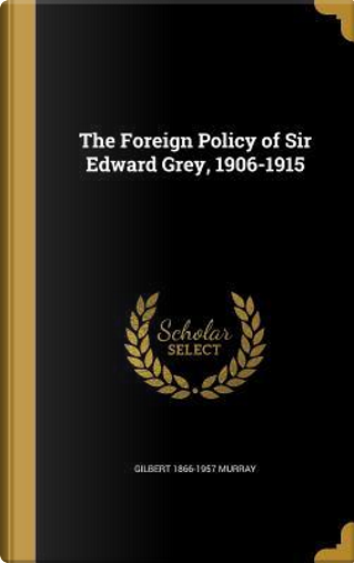 FOREIGN POLICY OF SIR EDWARD G by Gilbert 1866-1957 Murray