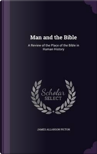 Man and the Bible by James Allanson Picton