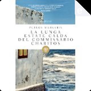 La lunga estate calda del commissario Charitos by Petros Markaris