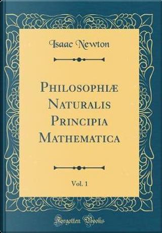 Philosophi¿aturalis Principia Mathematica, Vol. 1 (Classic Reprint) by Isaac Newton