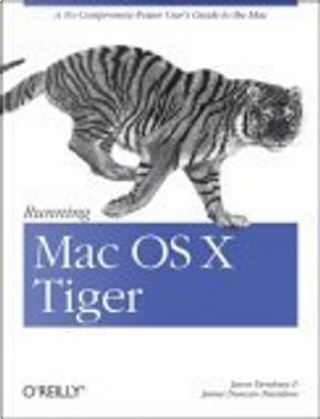 Running Mac OS X Tiger by James Duncan Davidson, Jason Deraleau