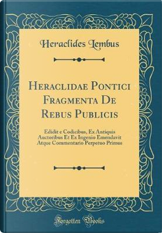 Heraclidae Pontici Fragmenta De Rebus Publicis by Heraclides Lembus