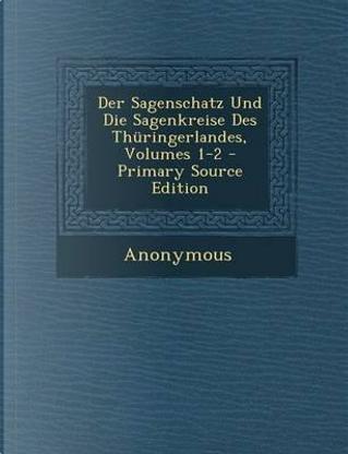 Der Sagenschatz Und Die Sagenkreise Des Thuringerlandes, Volumes 1-2 by ANONYMOUS