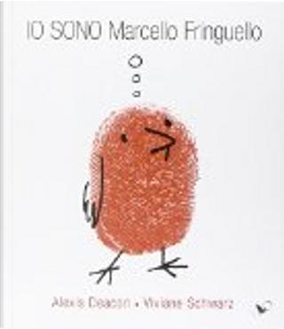 Io sono Marcello Fringuello by Alexis Deacon