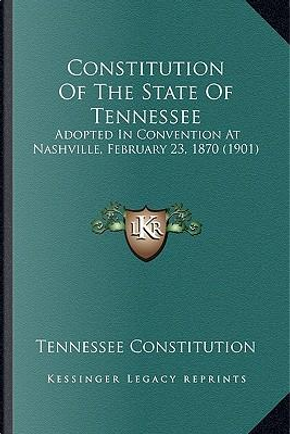 Constitution of the State of Tennessee by Tennessee Constitution