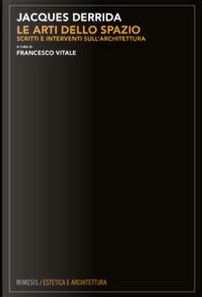 Le arti dello spazio. Scritti e interventi sull'architettura by jacques Derrida